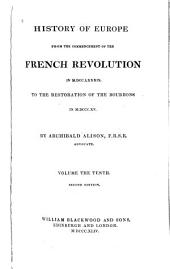 History of Europe from the Commencement of the French Revolution in M.DCC.LXXXIX: To the Restoration of the Bourbons, in M.DCCC.XV.