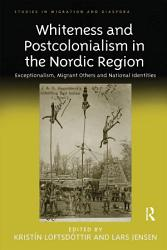 Whiteness and Postcolonialism in the Nordic Region PDF