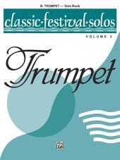 Classic Festival Solos - B-flat Trumpet, Volume 2: B-flat Trumpet Part