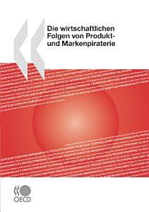 Die wirtschaftlichen Folgen von Produkt  und Markenpiraterie PDF