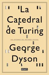 La catedral de Turing: Los orígenes del universo digital