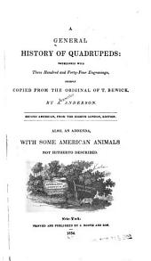A General History of Quadrupeds: Embellished with Three Hundred and Forty-four Engravings