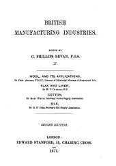 British Manufacturing Industries: Wool, and its applications, by Prof. Archer. Flax and linen, by W. T. Charley. Cotton, by I. Watts. Silk, by B. F. Cobb. 2 ed