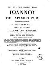 Sancti Joannis Chrysostomi,... Opera omnia quae exstant...