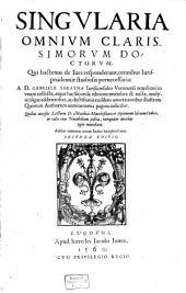 Singularia Omnium Clarissimorum Doctorum, Qui hactenus de Iure responderunt: omnibus Iurisprudentiae studiosis pernecessaria