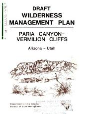 Paria Canyon  Vermillion Cliffs Wilderness Management Plan  UT AZ   Draft Wilderness Management Plan PDF