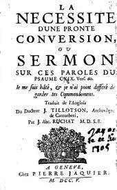 """La nécessité d'une pronte conversion: ou sermon sur ces paroles du psaume CXIX, vers. 60, """"Je me suis hâté, et je n'ai point différé de garder tes commandemens"""" ; [suivi de: Le bonheur et la conversation des bourgeois des cieux : ou sermon sur ces paroles de S. Paul aux Philipp. III, vers. 20]"""