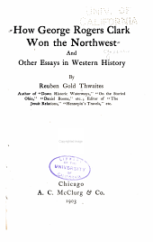 How George Rogers Clark Won the Northwest: And Other Essays in Western History