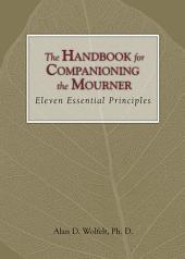 The Handbook for Companioning the Mourner: Eleven Essential Principles