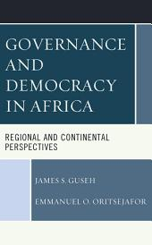 Governance and Democracy in Africa: Regional and Continental Perspectives