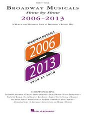 Broadway Musicals Show by Show 2006-2013 Songbook: A Musical and Historical Look at Broadway's Biggest Hits