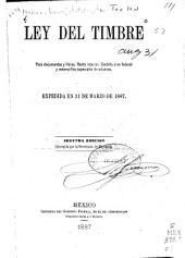 Ley del timbre: para documentos y libros, renta interior, contribución federal y estampillas especiales de aduanas : expedida en 31 de marzo de 1887