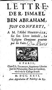 Lettre de R. Ismael Ben Abraham, juif converti, à M. l'abbé Houteville: sur son livre intitulé, La religion chrétienne prouvée par les faits