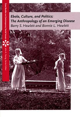 Ebola, Culture and Politics: The Anthropology of an Emerging Disease