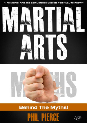 Martial Arts  Behind the Myths  The Martial Arts and Self Defense Secrets You NEED to Know  PDF