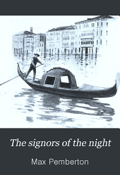 "The Signors of the Night: The Story of Fra Giovanni, the Soldier-monk of Venice; and of Others in the ""Silent City"""