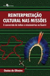 Reinterpretação cultural nas missões: A conversão de índios e missionários no Guairá
