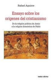 Ensayo sobre los orígenes del cristianismo: de la religión política de Jesús a la religión doméstica de Pablo