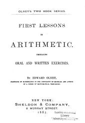 First Lessons in Arithmetic: Embracing Oral and Written Exercises