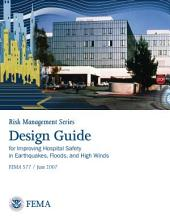 Risk Management Series; Design Guide for Improving Hospital Safety in Earthquakes, Floods, and High Winds