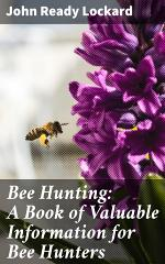 Bee Hunting: A Book of Valuable Information for Bee Hunters