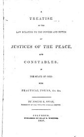 A Treatise on the Law Relating to the Powers and Duties of Justices of the Peace and Constables, in the State of Ohio: With Practical Forms, &c, &c