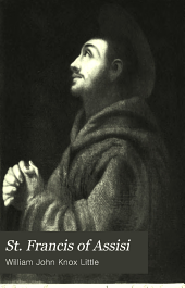 St. Francis of Assisi: his times, life and work : lectures delivered in substance in the Ladye chapel of Worcester cathedral in the Lent of 1896