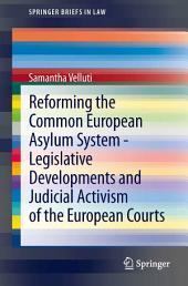 Reforming the Common European Asylum System — Legislative developments and judicial activism of the European Courts