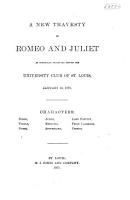 A New Travesty on Romeo and Juliet as Originally Presented Before the University Club of St  Louis  January 16  1877     PDF