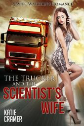 The Trucker and the Scientist's Wife: A Wife Watching Hotwife and Cuckold Erotica Story