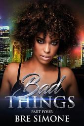 Bad Things 4