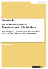 Traditionelle und moderne Finanzinstrumente - Stille Beteiligung: Stille Beteiligung - Charakterisierung - Bilanzielle Effekte nach HGB/ IFRS/ US GAAP - Chancen und Risiken