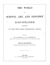 The World of Science, Art, and Industry: Illustrated from Examples in the New-York Exhibition, 1853-54