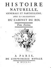 Histoire naturelle, générale et particuliére, avec la description du cabinet du Roi. Tome premier \- quinzième!: 6
