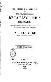 Esquisses historiques des principaux événemens de la Révolution française, depuis la convocation des États-Généraux jusqu'au rétablissement de la maison de Bourbon. Par Dulaure. Tome premier [-cinquieme]: Volume5