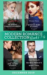 Modern Romance December 2019 Books 1-4: The Greek's Surprise Christmas Bride (Conveniently Wed!) / The Queen's Baby Scandal / Proof of Their One-Night Passion / Secret Prince's Christmas Seduction