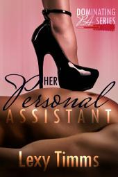 Her Personal Assistant - Part 3: Dominating Badboy Billionaire Steamy Romance