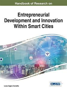 Handbook of Research on Entrepreneurial Development and Innovation Within Smart Cities PDF