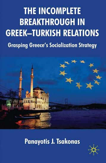 The Incomplete Breakthrough in Greek Turkish Relations PDF