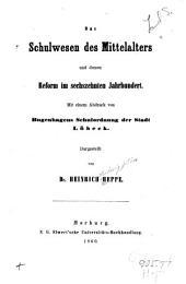 Das Schulwesen des Mittelalters und dessen Reform im sechszehnten Jahrhundert: mit einem Abdruck von Bugenhagens Schulordnung der Stadt Lübeck