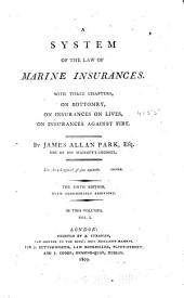 A System of the Law of Marine Insurances: With Three Chapters, on Bottomry, on Insurances on Lives, on Insurances Against Fire, Volume 2