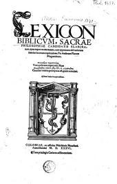 Lexicon Biblicvm, sacrae philosophiae candidatis elaboratum, opus nuper recens natum, cum opportuna obscuriorum interim locorum explicatione