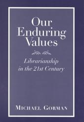 Our Enduring Values: Librarianship in the 21st Century