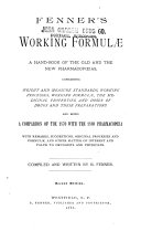 Fenner's Working Formulae: A Hand-book of the Old and the New Pharmacopoeias, Containing Weight and Measure Standards, Working Processes, Working Formulae, the Medicinal Properties and Doses of Drugs and Their Preparations, and Being a Comparison of the 1870 with the 1880 Pharmacopoeia, with Remarks, Suggestions, Original Processes and Formulae, and Other Matter of Interest and Value to Druggists and Physicians by