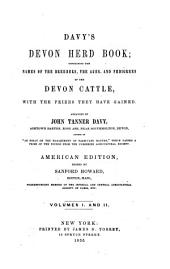 Davy's Devon Herd Book; Containing the Names of the Breeders, the Ages, and Pedigrees of the Devon Cattle, with the Prizes They Have Gained: Volumes 1-2