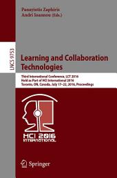 Learning and Collaboration Technologies: Third International Conference, LCT 2016, Held as Part of HCI International 2016, Toronto, ON, Canada, July 17-22, 2016, Proceedings