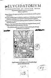 Elucidatorium ecclesiasticum ad officium ecclesiae pertinentia planiùs exponens, & quatuor libros complectens