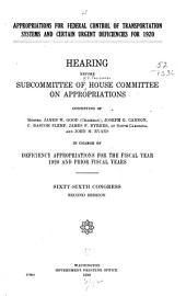Appropriations for Federal Control of Transportation Systems and Certain Urgent Deficiencies for 1920: Hearing Before Subcommittee of House Committee on Appropriations Consisting of Messrs. James W. Good (Chairman), Joseph G. Cannon, C. Bascom Slemp, James F. Byrnes, of SouthCarolina, and John Me. Evans in Charge of Deficiency Appropriations for the Fiscal Year 1920 and Prior Fiscal Years, Sixty-sixth Congress