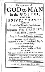 The Appearance of God to Man in the Gospel  and the Gospel Change  Together with Several Other Discourses from Scripture  To which is Added an Explication of the Trinity  and a Short Catechism  Being the Second Posthumous Volume  The Second Part Will Contain Miscellany Tracts      By P  S   i e  Peter Sterrey   Pt  1 PDF