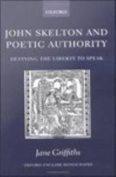 John Skelton and Poetic Authority: Defining the Liberty to Speak
